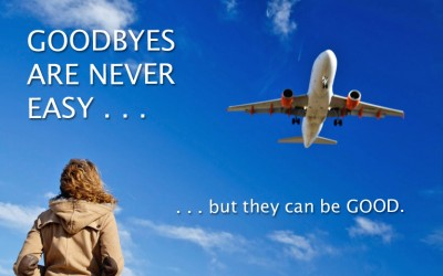 Making Goodbyes Good:  10 Tips for Expats and the People Who Don't Want Them to Leave
