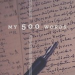 My 500 Words:  Day 1